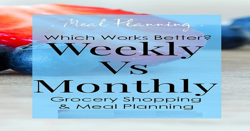 Monthly Shopping Vs Weekly Shopping